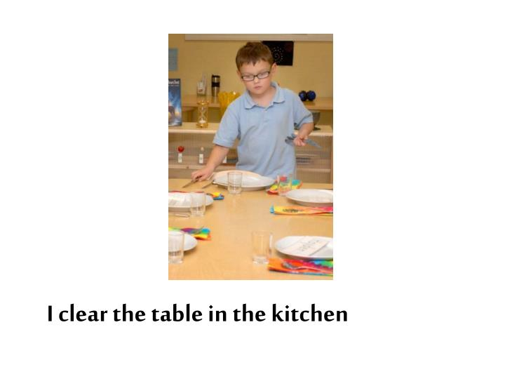 I clear the table in the kitchen