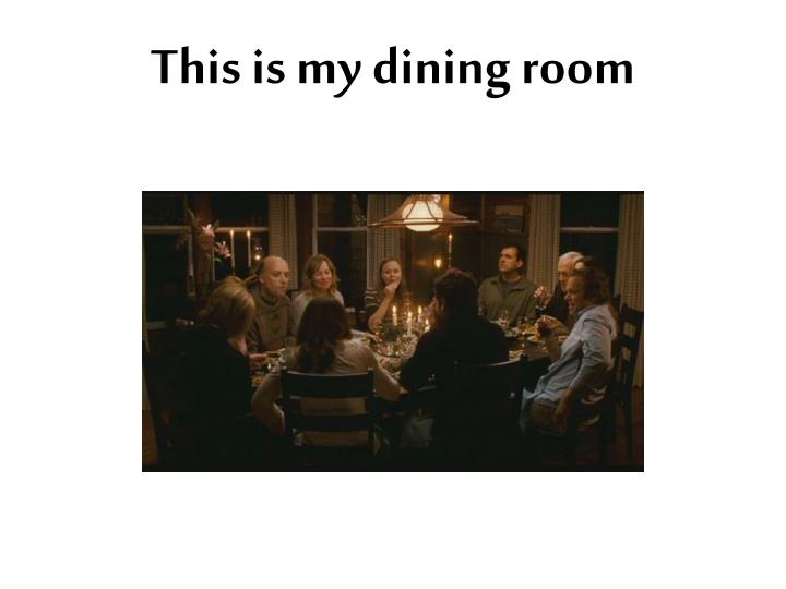 This is my dining room