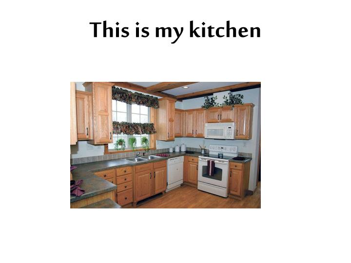 This is my kitchen