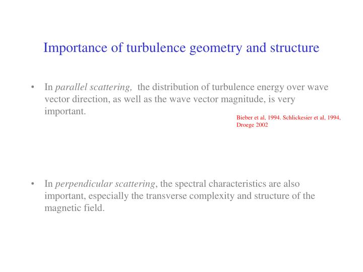 Importance of turbulence geometry and structure