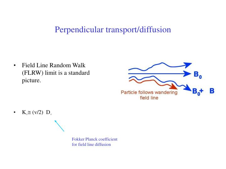 Perpendicular transport/diffusion