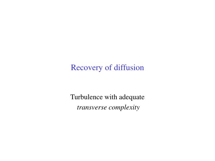 Recovery of diffusion