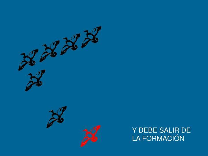 Y DEBE SALIR DE