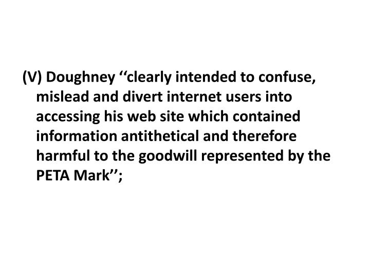 (V) Doughney ''clearly intended to confuse, mislead and divert internet users into accessing his web site which contained information antithetical and therefore harmful to the goodwill represented by the PETA Mark'';