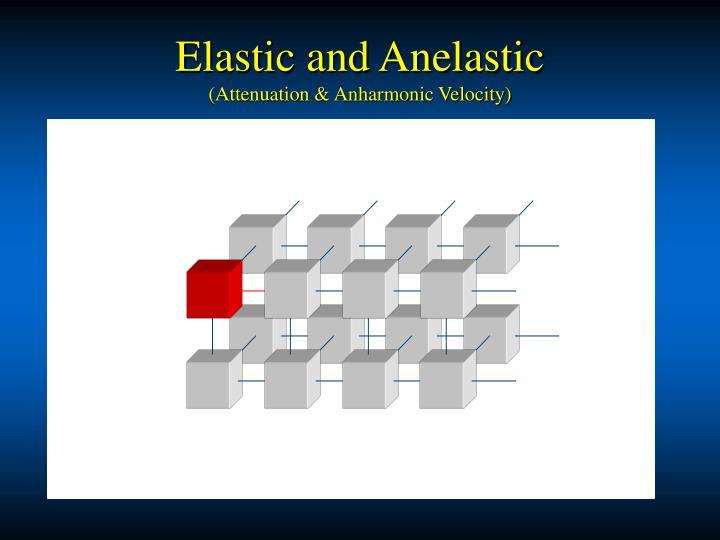 Elastic and Anelastic