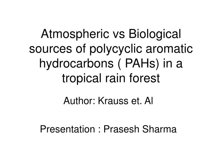 Atmospheric vs Biological sources of polycyclic aromatic hydrocarbons ( PAHs) in a tropical rain for...