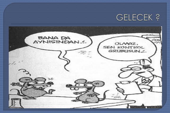 GELECEK ?