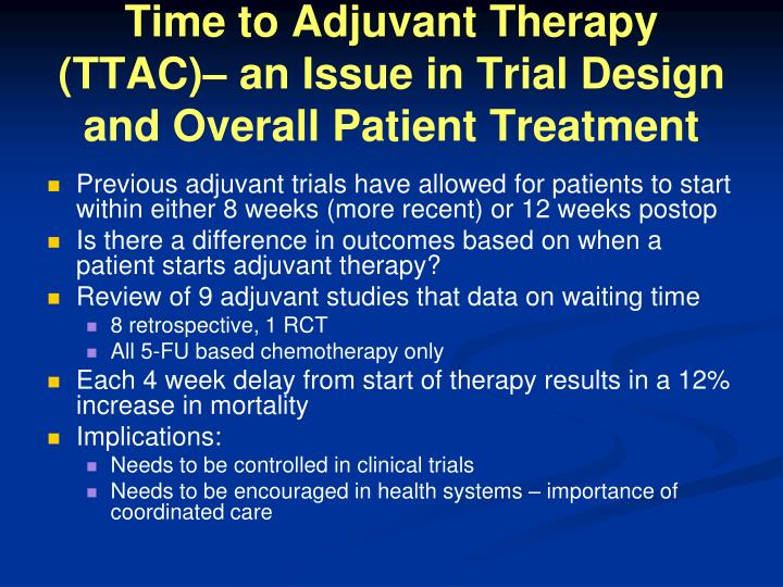 Time to Adjuvant Therapy (TTAC)– an Issue in Trial Design and Overall Patient Treatment