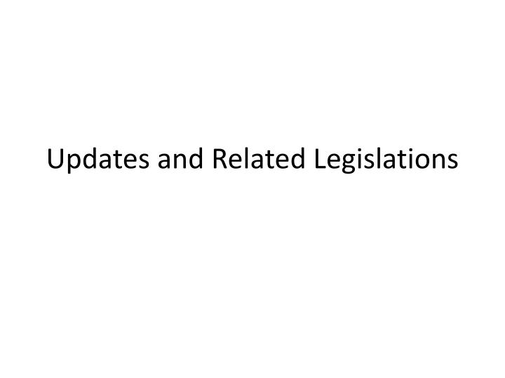 Updates and related legislations