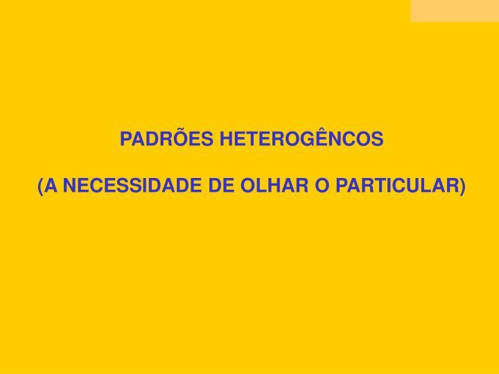 PADRÕES HETEROGÊNCOS