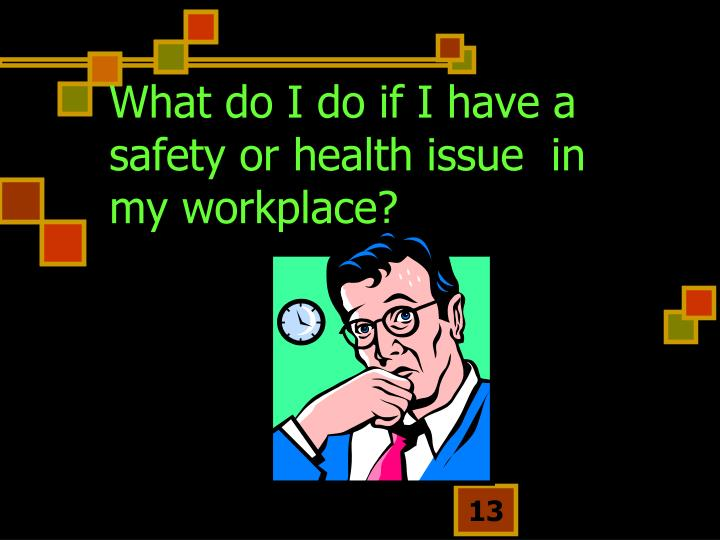 What do I do if I have a safety or health issue  in my workplace?