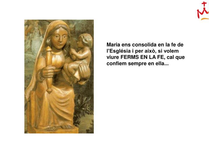 Maria ens consolida en la fe de l'Església i per això, si volem viure FERMS EN LA FE, cal que confiem sempre en ella...