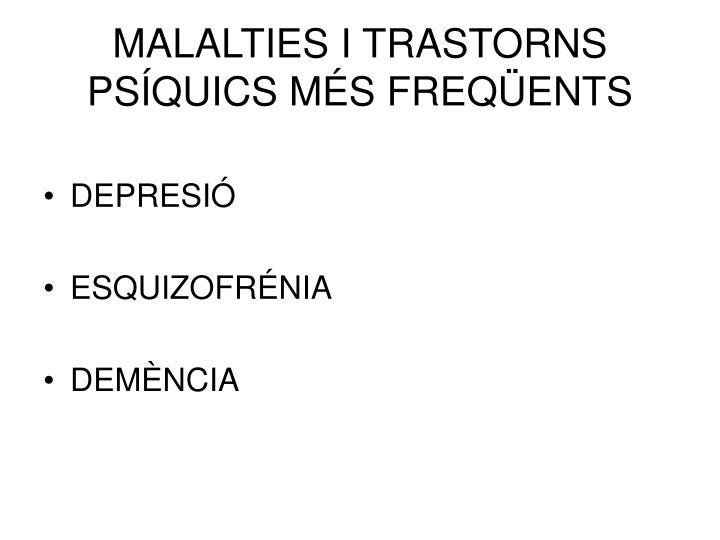 MALALTIES I TRASTORNS PSÍQUICS MÉS FREQÜENTS