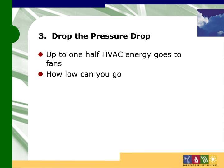 3.  Drop the Pressure Drop