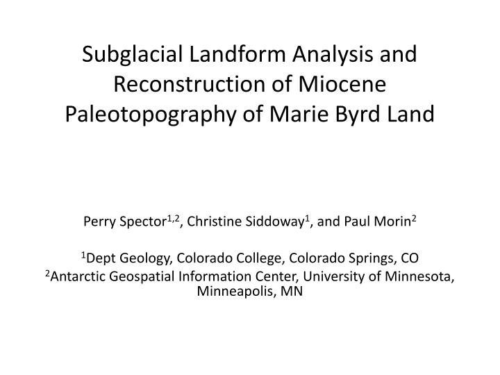 Subglacial landform analysis and reconstruction of miocene paleotopography of marie byrd land