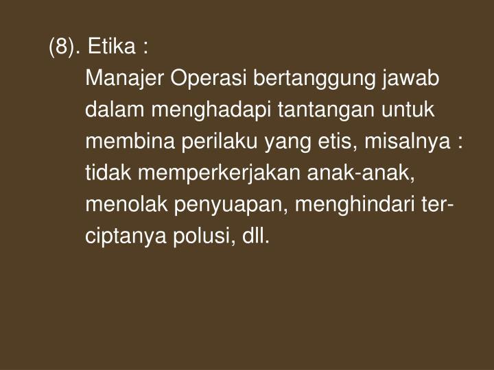 (8). Etika :