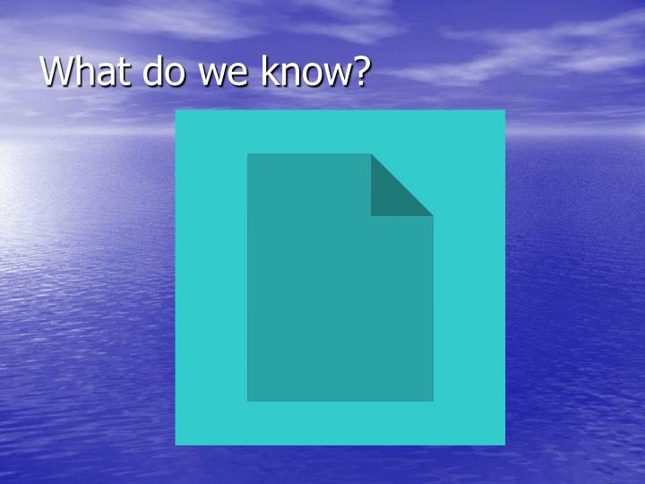 What do we know