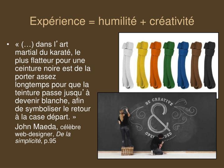 Expérience = humilité + créativité