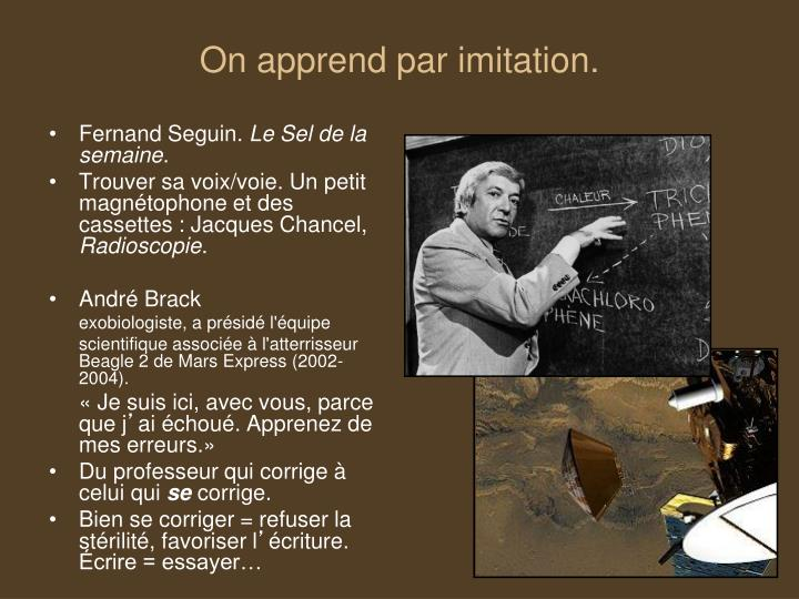 On apprend par imitation.