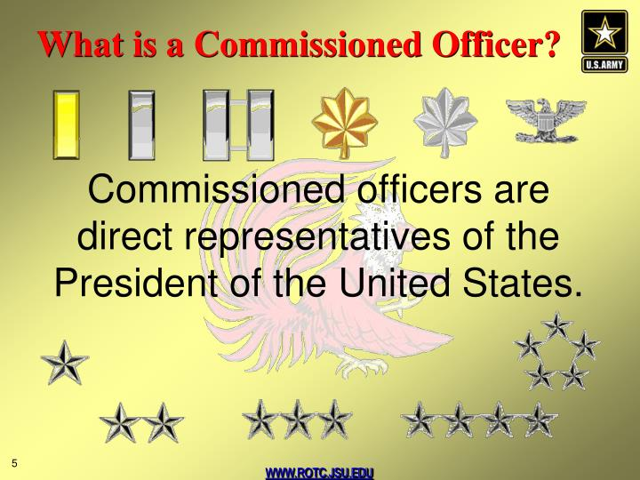 Commissioned officers are direct representatives of the President of the United States.