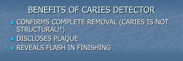 BENEFITS OF CARIES DETECTOR