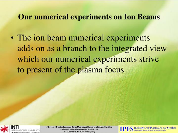 Our numerical experiments on Ion Beams