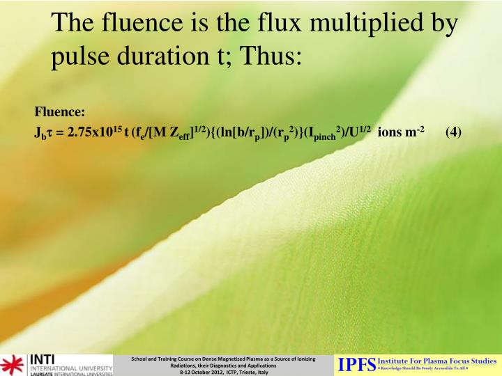 The fluence is the flux multiplied by pulse duration t; Thus: