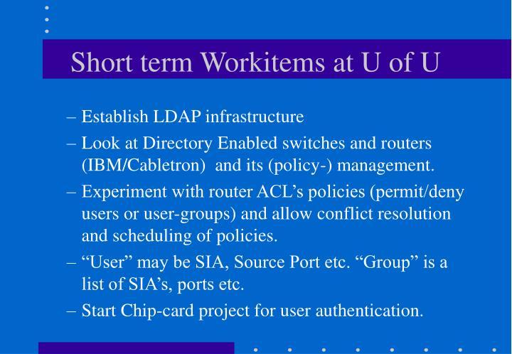 Short term Workitems at U of U