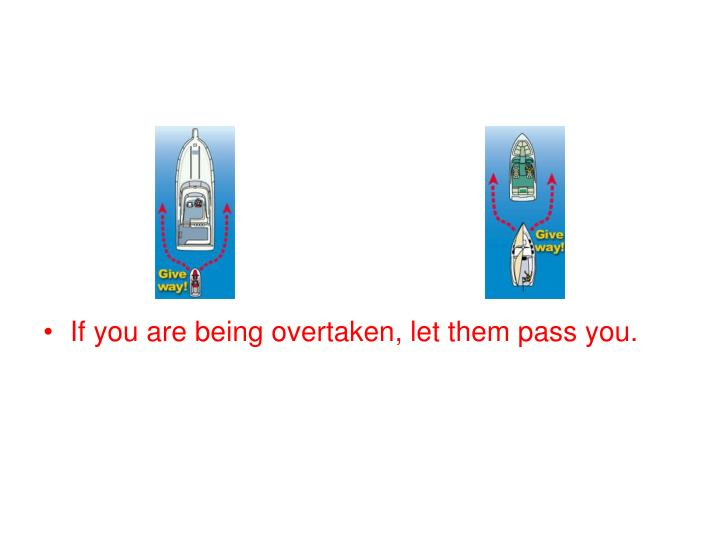If you are being overtaken, let them pass you.