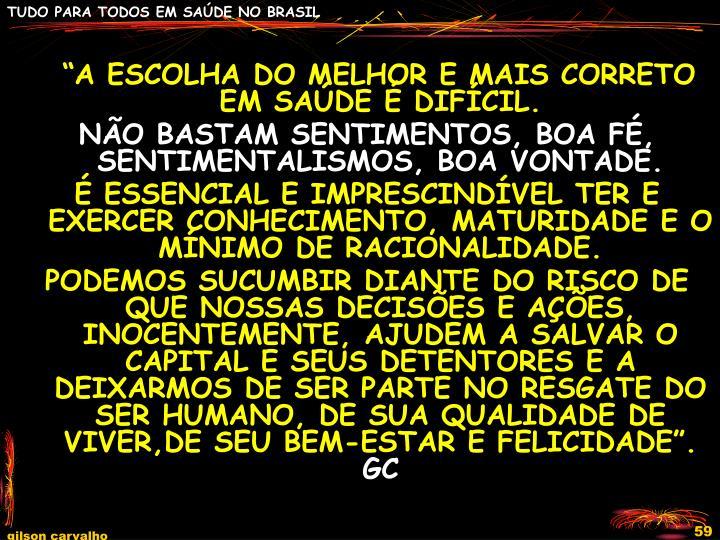 """""""A ESCOLHA DO MELHOR E MAIS CORRETO EM SAÚDE É DIFÍCIL."""