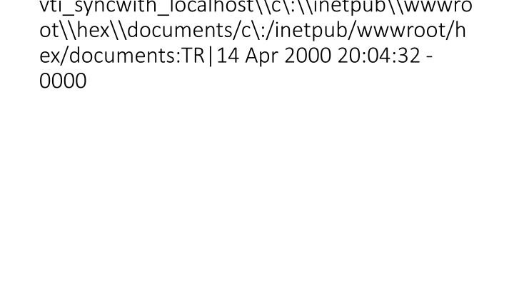vti_syncwith_localhost\\c\:\\inetpub\\wwwroot\\hex\\documents/c\:/inetpub/wwwroot/hex/documents:TR|14 Apr 2000 20:04:32 -0000