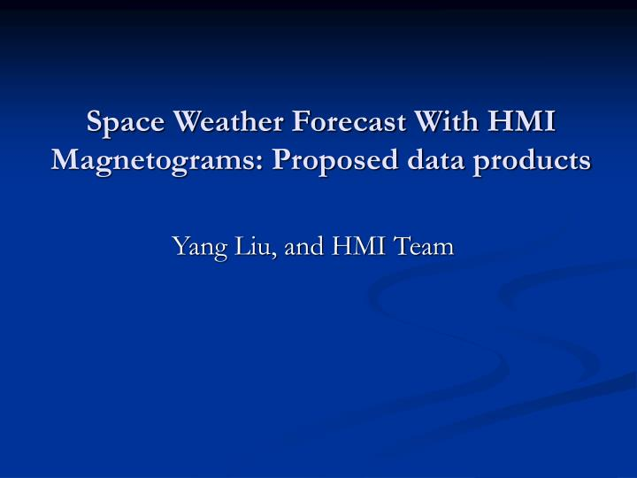 Space weather forecast with hmi magnetograms proposed data products