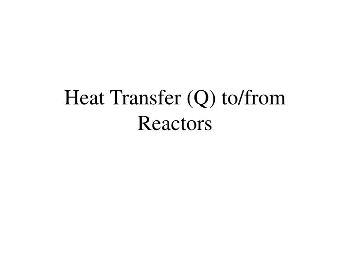 Heat Transfer (Q) to/from Reactors