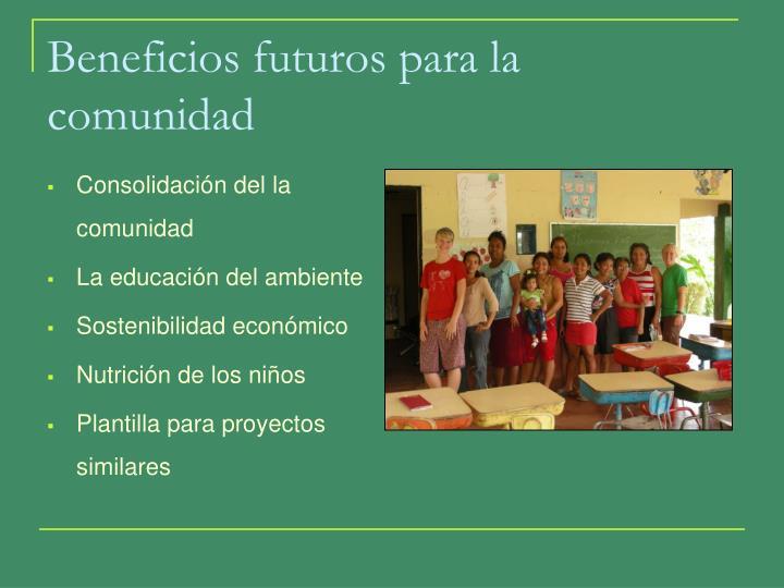Beneficios futuros para la comunidad