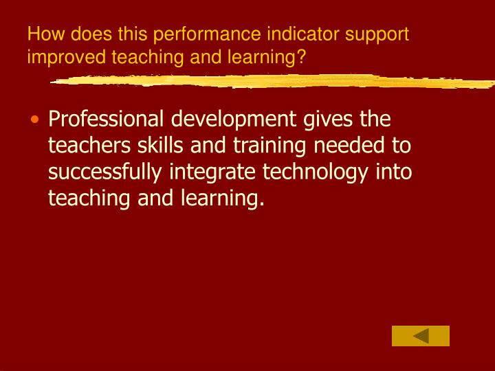 How does this performance indicator support improved teaching and learning?