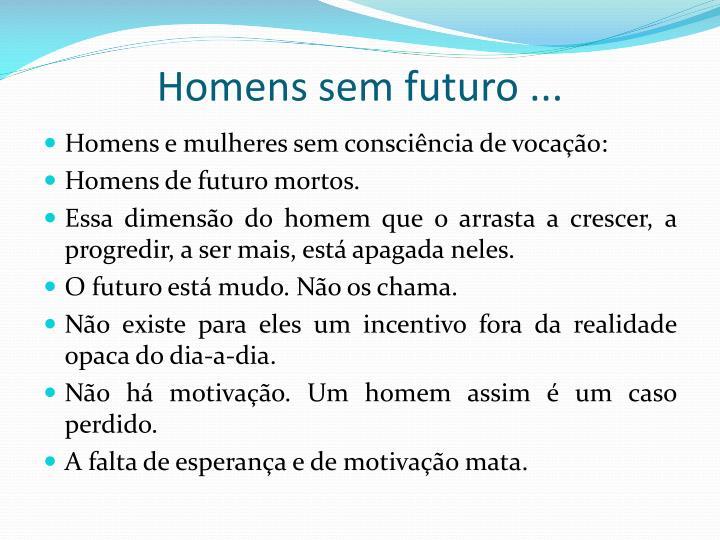 Homens sem futuro ...