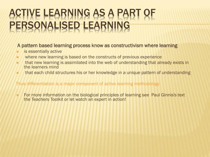 A pattern based learning process know as constructivism where learning