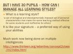 but i have 30 pupils how can i manage all learning styles