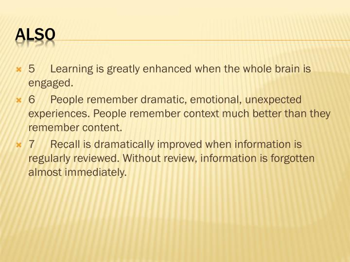 5Learning is greatly enhanced when the whole brain is engaged.