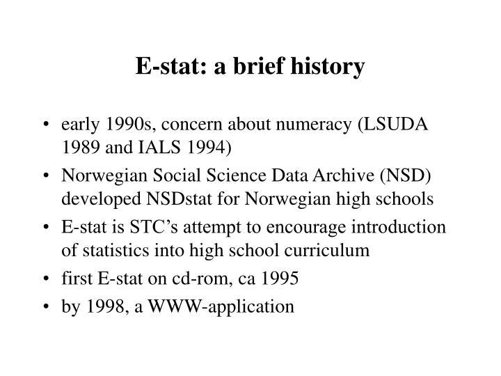 E-stat: a brief history