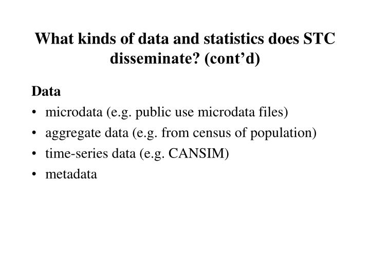 What kinds of data and statistics does STC disseminate? (cont'd)
