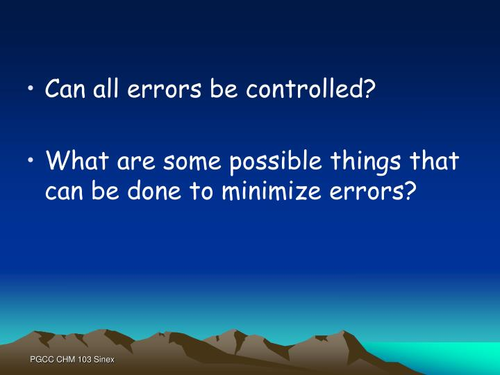 Can all errors be controlled?