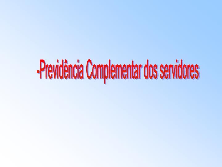 -Previdência Complementar dos servidores
