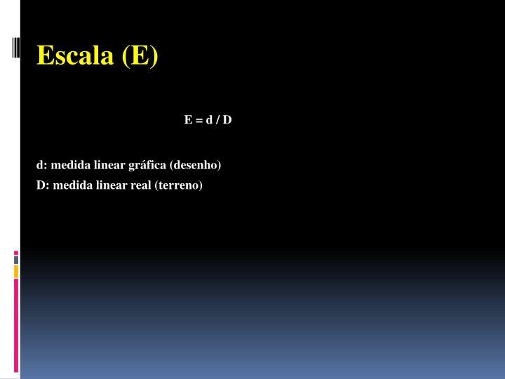 Escala (E)