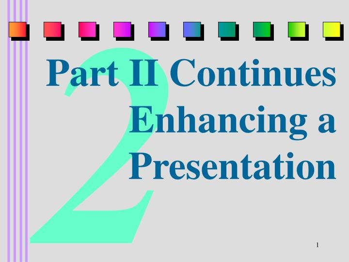 Part ii continues enhancing a presentation