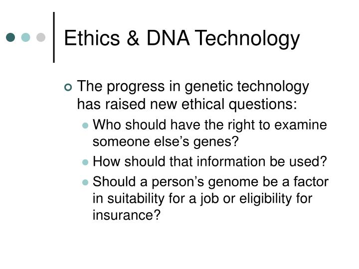 Ethics & DNA Technology