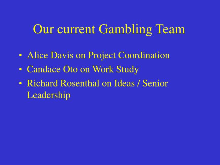 Our current Gambling Team