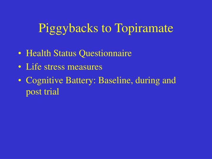 Piggybacks to Topiramate