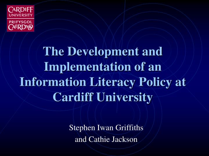 The Development and Implementation of an Information Literacy Policy at Cardiff University