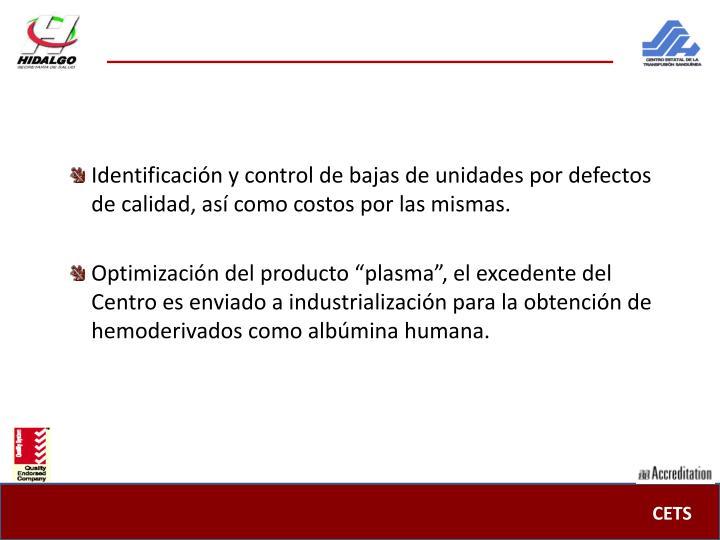 Identificación y control de bajas de unidades por defectos de calidad, así como costos por las mismas.